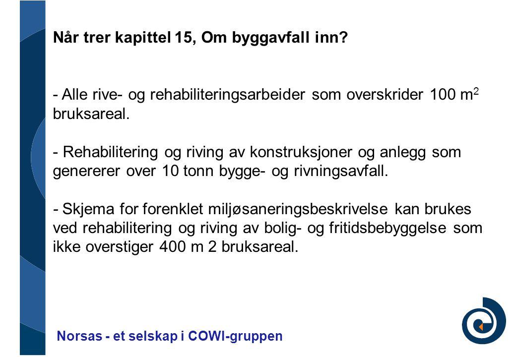 Norsas - et selskap i COWI-gruppen Når trer kapittel 15, Om byggavfall inn? - Alle rive- og rehabiliteringsarbeider som overskrider 100 m 2 bruksareal