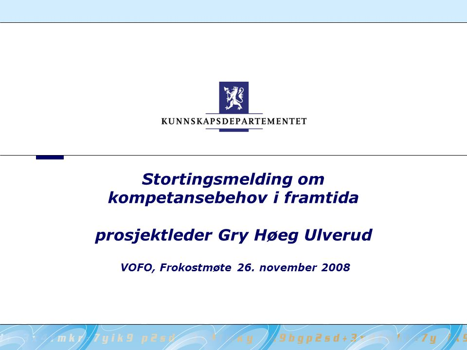 Stortingsmelding om kompetansebehov i framtida prosjektleder Gry Høeg Ulverud VOFO, Frokostmøte 26. november 2008