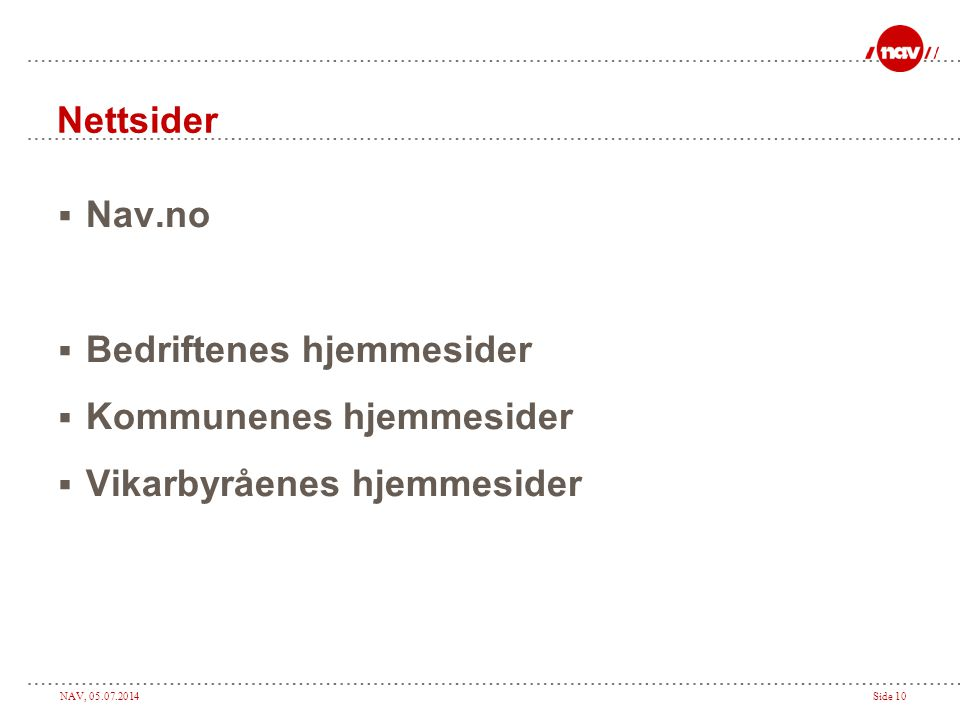 NAV, 05.07.2014Side 10 Nettsider  Nav.no  Bedriftenes hjemmesider  Kommunenes hjemmesider  Vikarbyråenes hjemmesider