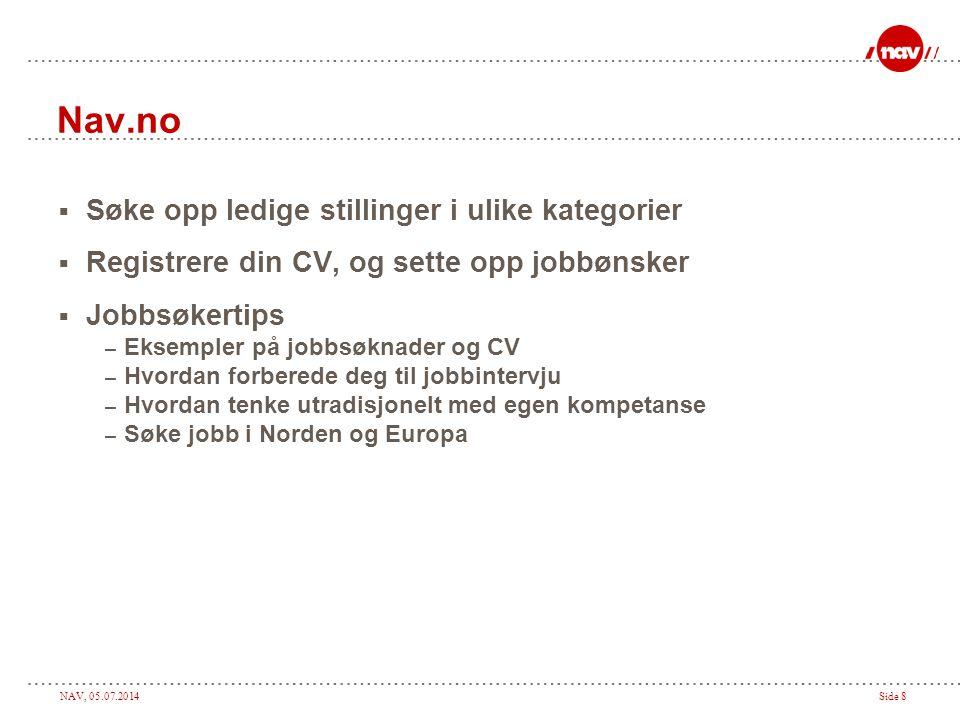 NAV, 05.07.2014Side 8 Nav.no  Søke opp ledige stillinger i ulike kategorier  Registrere din CV, og sette opp jobbønsker  Jobbsøkertips – Eksempler
