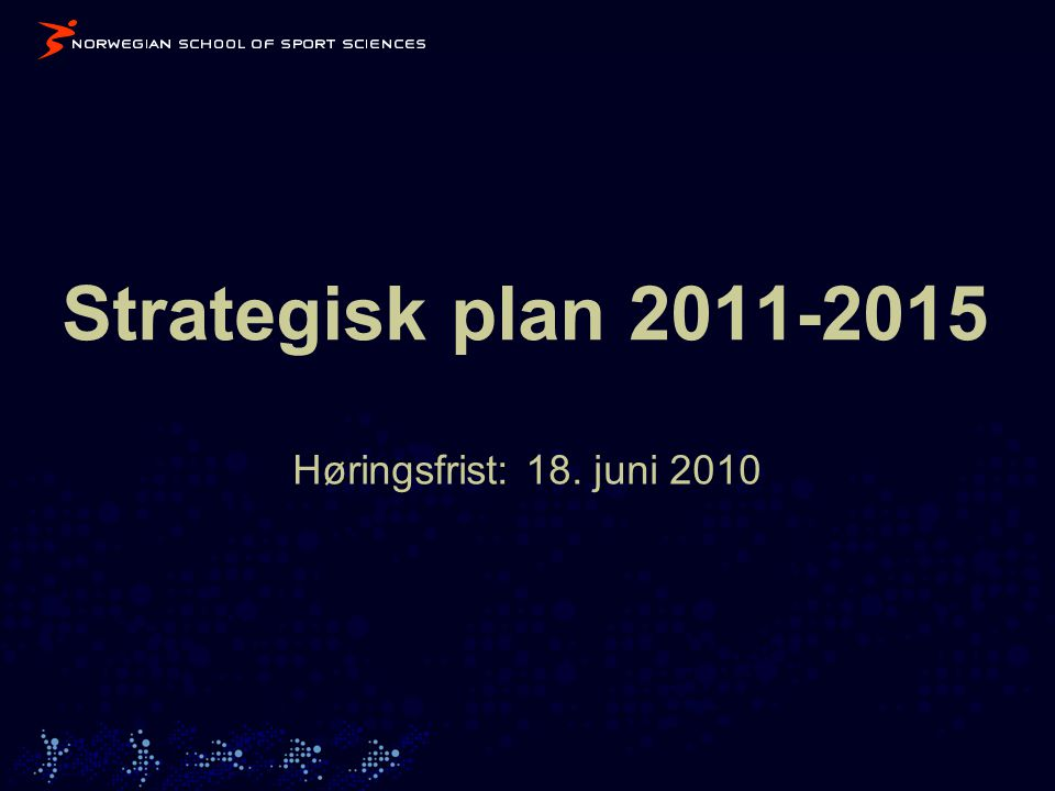 Strategisk plan 2011-2015 Høringsfrist: 18. juni 2010