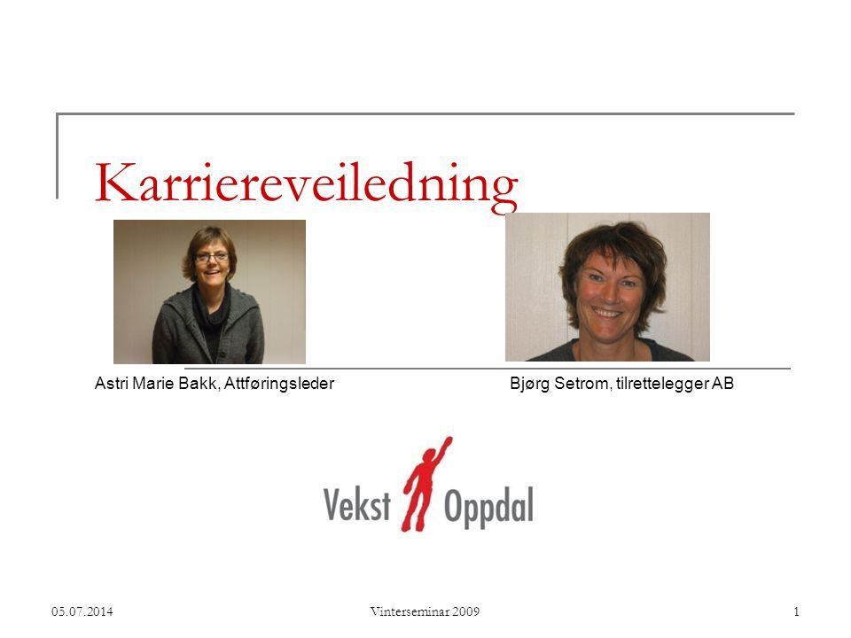 Karriereveiledning Astri Marie Bakk, Attføringsleder Bjørg Setrom, tilrettelegger AB 05.07.2014Vinterseminar 20091