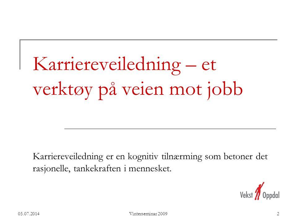 05.07.2014Vinterseminar 2009 Karriereveiledning – et verktøy på veien mot jobb Karriereveiledning er en kognitiv tilnærming som betoner det rasjonelle, tankekraften i mennesket.
