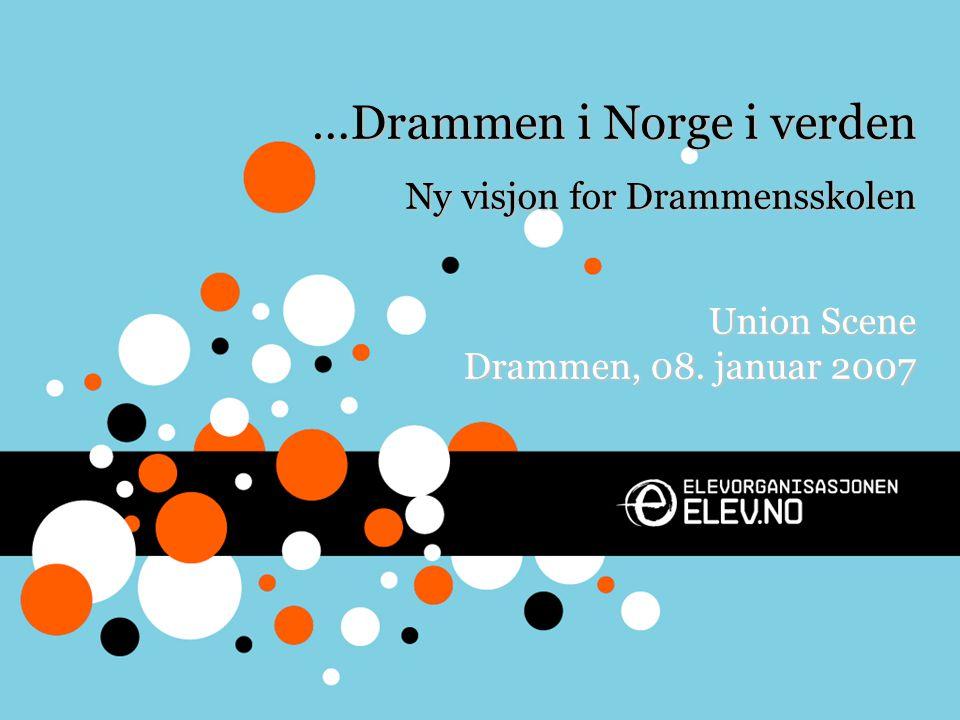 …Drammen i Norge i verden Ny visjon for Drammensskolen Union Scene Drammen, 08. januar 2007