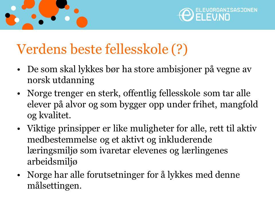 Verdens beste fellesskole (?) •De som skal lykkes bør ha store ambisjoner på vegne av norsk utdanning •Norge trenger en sterk, offentlig fellesskole s