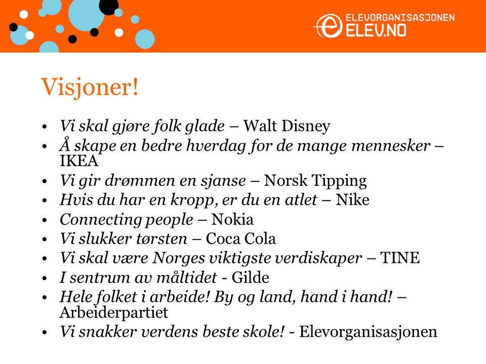 Visjoner! •Vi skal gjøre folk glade – Walt Disney •Å skape en bedre hverdag for de mange mennesker – IKEA •Vi gir drømmen en sjanse – Norsk Tipping •H