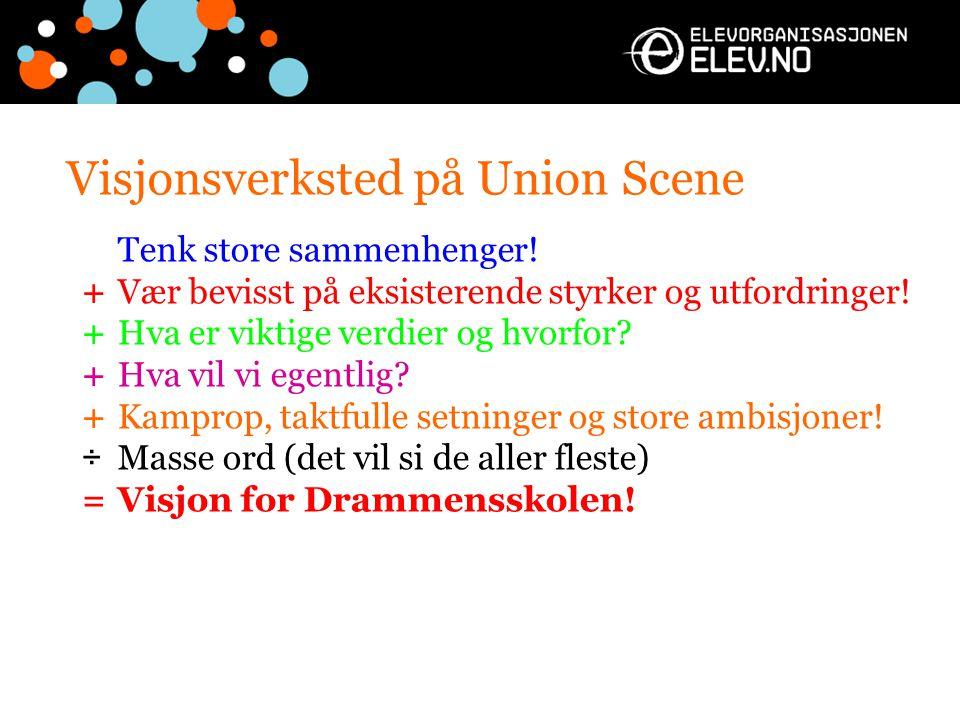 Visjonsverksted på Union Scene Tenk store sammenhenger! + Vær bevisst på eksisterende styrker og utfordringer! +Hva er viktige verdier og hvorfor? +Hv