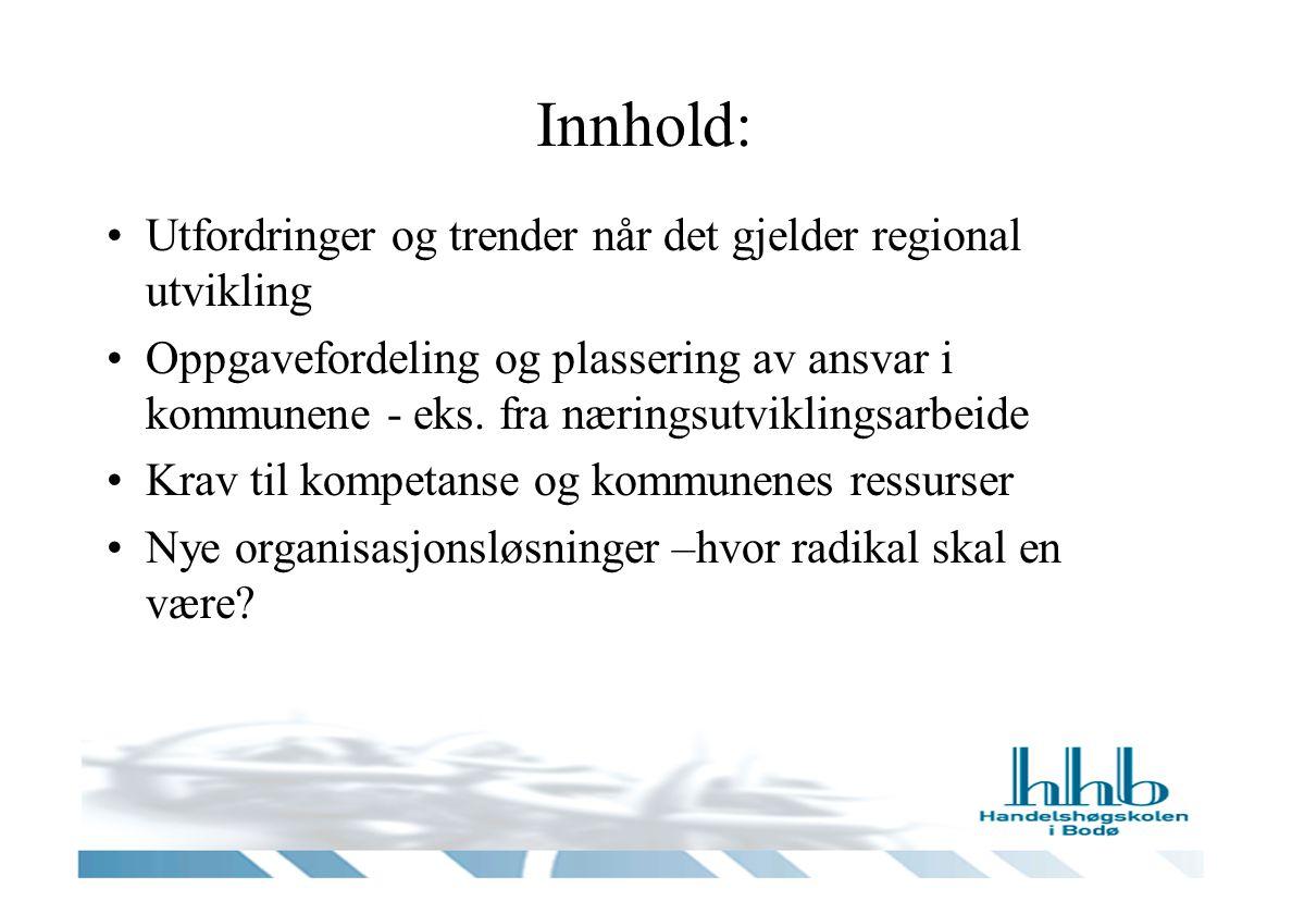 Innhold: •Utfordringer og trender når det gjelder regional utvikling •Oppgavefordeling og plassering av ansvar i kommunene - eks.