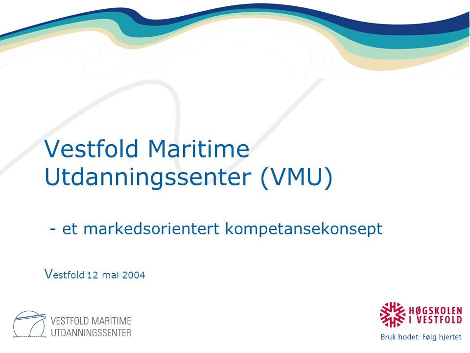 Vestfold Maritime Utdanningssenter (VMU) - et markedsorientert kompetansekonsept V estfold 12 mai 2004