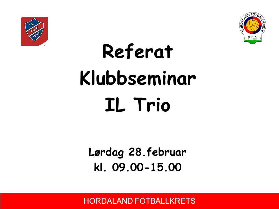 HORDALAND FOTBALLKRETS Klubbseminar IL Trio Program: 9.00: Velkommen 9.15: Presentasjon Husnes Idrettssenter (Svein) 9.30: Klubbutvikling – introduksjon (Torstein) 10.00:Status Trio – hvor står vi.
