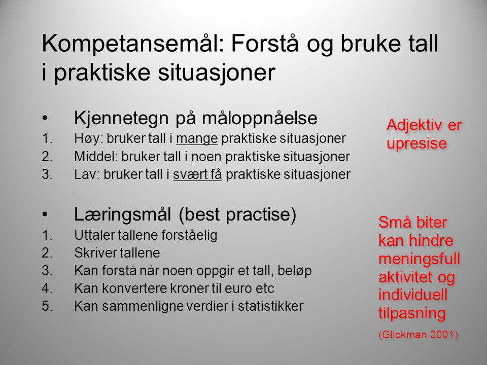 Kompetansemål: Forstå og bruke tall i praktiske situasjoner •Kjennetegn på måloppnåelse 1.Høy: bruker tall i mange praktiske situasjoner 2.Middel: bru