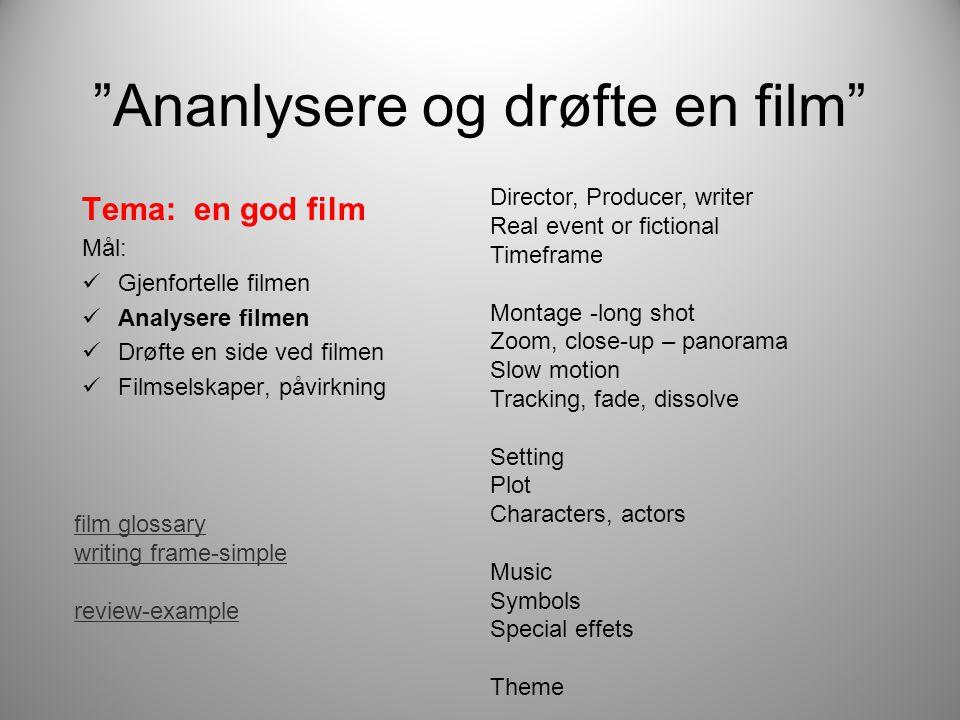 """""""Ananlysere og drøfte en film"""" Tema: en god film Mål:  Gjenfortelle filmen  Analysere filmen  Drøfte en side ved filmen  Filmselskaper, påvirkning"""