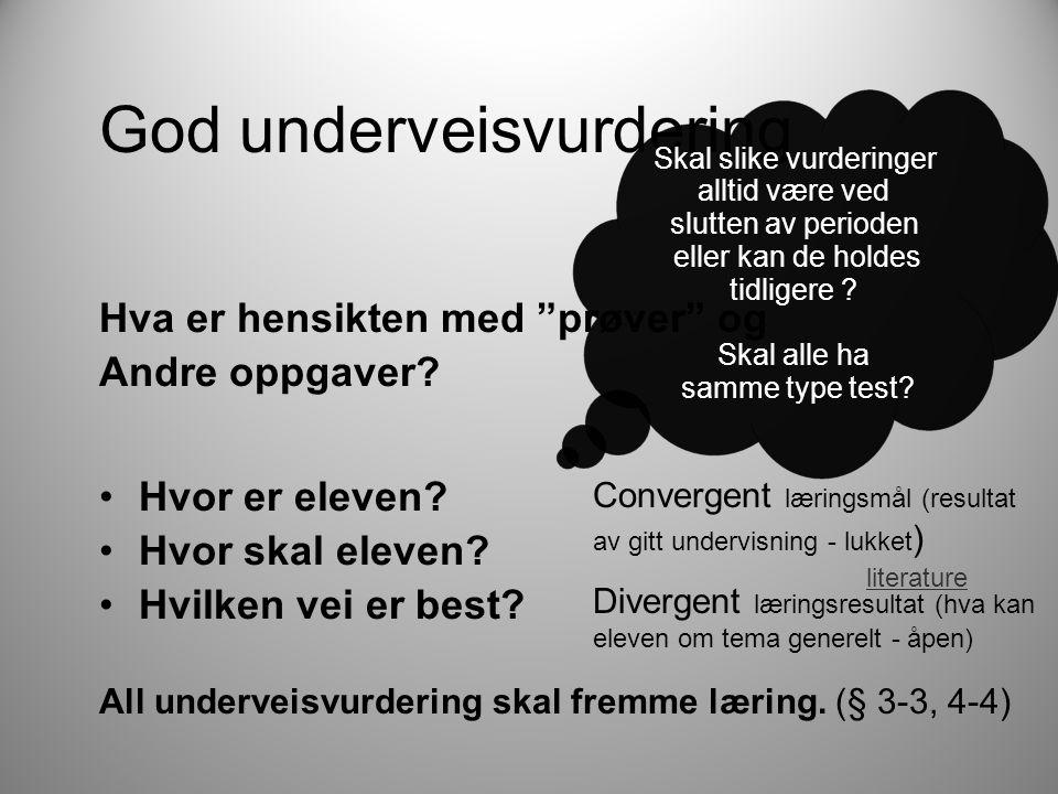 """God underveisvurdering Hva er hensikten med """"prøver"""" og Andre oppgaver? •Hvor er eleven? •Hvor skal eleven? •Hvilken vei er best? All underveisvurderi"""