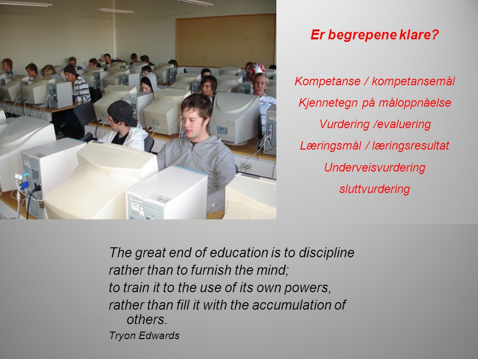 The great end of education is to discipline rather than to furnish the mind; to train it to the use of its own powers, rather than fill it with the ac