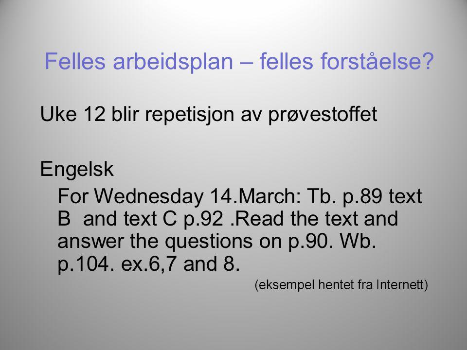 Felles arbeidsplan – felles forståelse? Uke 12 blir repetisjon av prøvestoffet Engelsk For Wednesday 14.March: Tb. p.89 text B and text C p.92.Read th