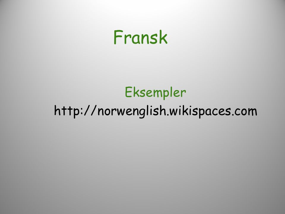 Fransk Eksempler http://norwenglish.wikispaces.com