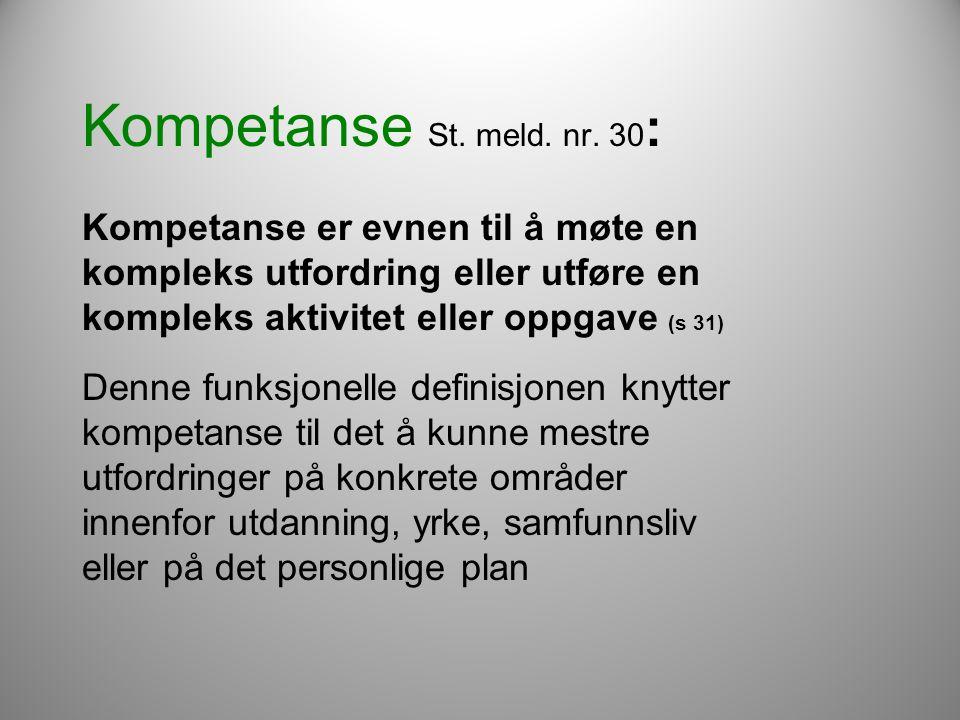 Kompetanse St. meld. nr. 30 : Kompetanse er evnen til å møte en kompleks utfordring eller utføre en kompleks aktivitet eller oppgave (s 31) Denne funk