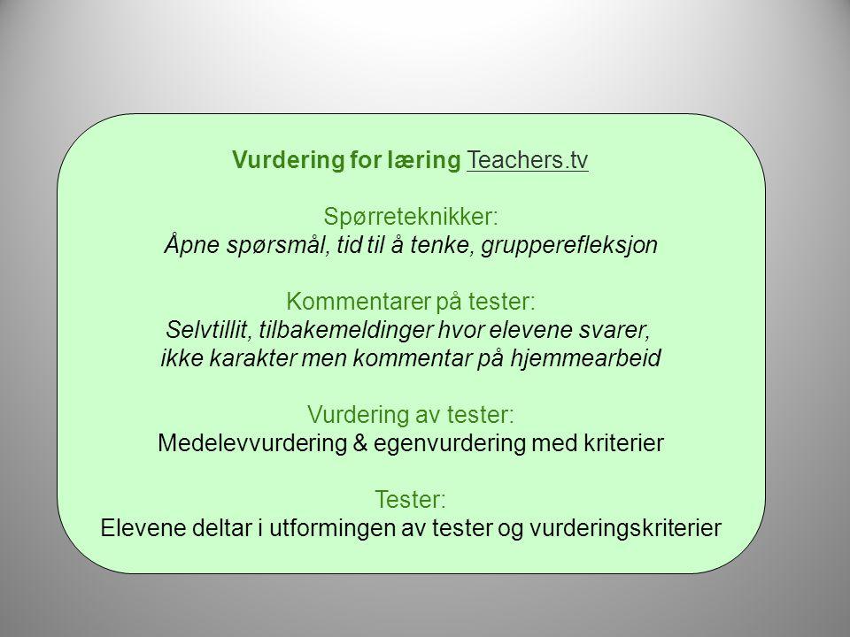 Vurdering for læring Teachers.tvTeachers.tv Spørreteknikker: Åpne spørsmål, tid til å tenke, grupperefleksjon Kommentarer på tester: Selvtillit, tilba