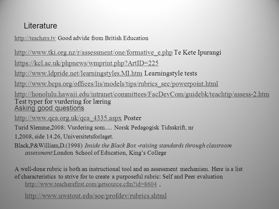 Literature http://teachers.tvhttp://teachers.tv Good advide from British Education http://www.tki.org.nz/r/assessment/one/formative_e.phphttp://www.tk