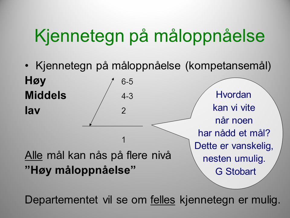 """Kjennetegn på måloppnåelse •Kjennetegn på måloppnåelse (kompetansemål) Høy Middels lav Alle mål kan nås på flere nivå """"Høy måloppnåelse"""" Departementet"""
