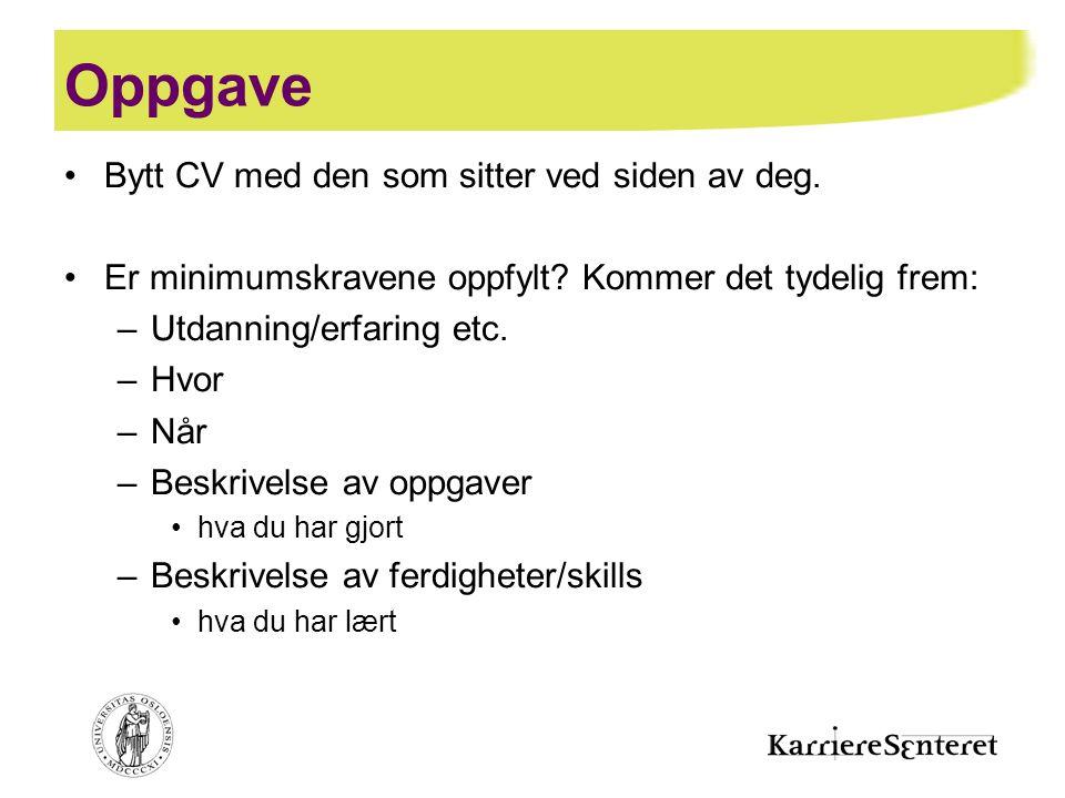 Oppgave •Bytt CV med den som sitter ved siden av deg. •Er minimumskravene oppfylt? Kommer det tydelig frem: –Utdanning/erfaring etc. –Hvor –Når –Beskr
