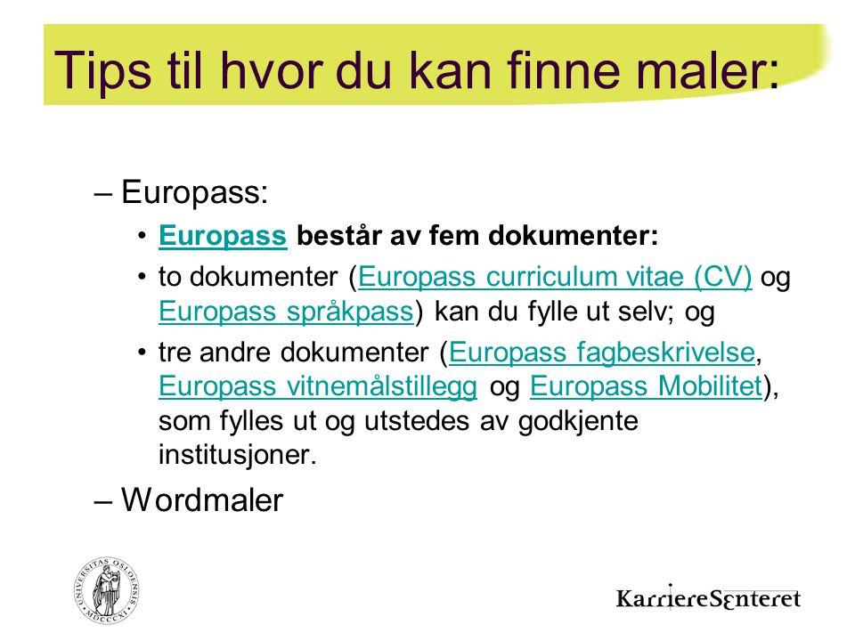 Tips til hvor du kan finne maler: –Europass: •Europass består av fem dokumenter:Europass •to dokumenter (Europass curriculum vitae (CV) og Europass sp