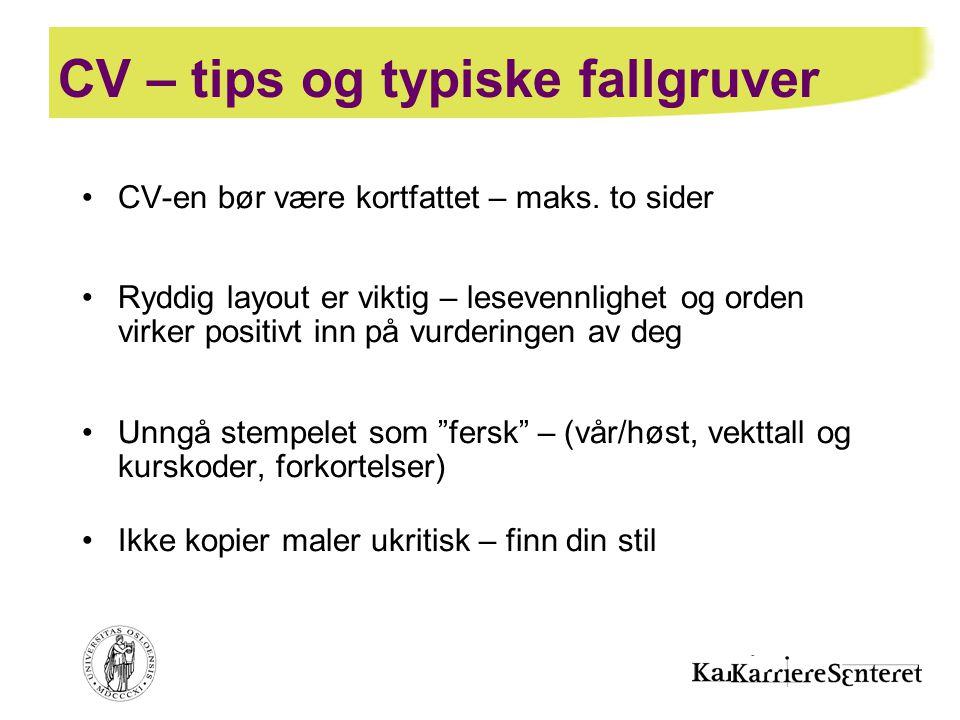 CV – tips og typiske fallgruver •CV-en bør være kortfattet – maks. to sider •Ryddig layout er viktig – lesevennlighet og orden virker positivt inn på