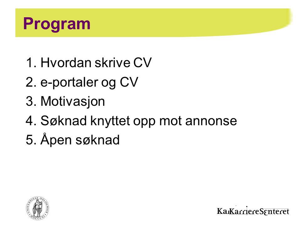 Program 1. Hvordan skrive CV 2. e-portaler og CV 3. Motivasjon 4. Søknad knyttet opp mot annonse 5. Åpen søknad