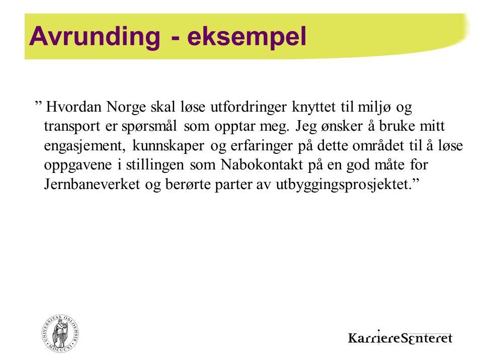 """Avrunding - eksempel """" Hvordan Norge skal løse utfordringer knyttet til miljø og transport er spørsmål som opptar meg. Jeg ønsker å bruke mitt engasje"""