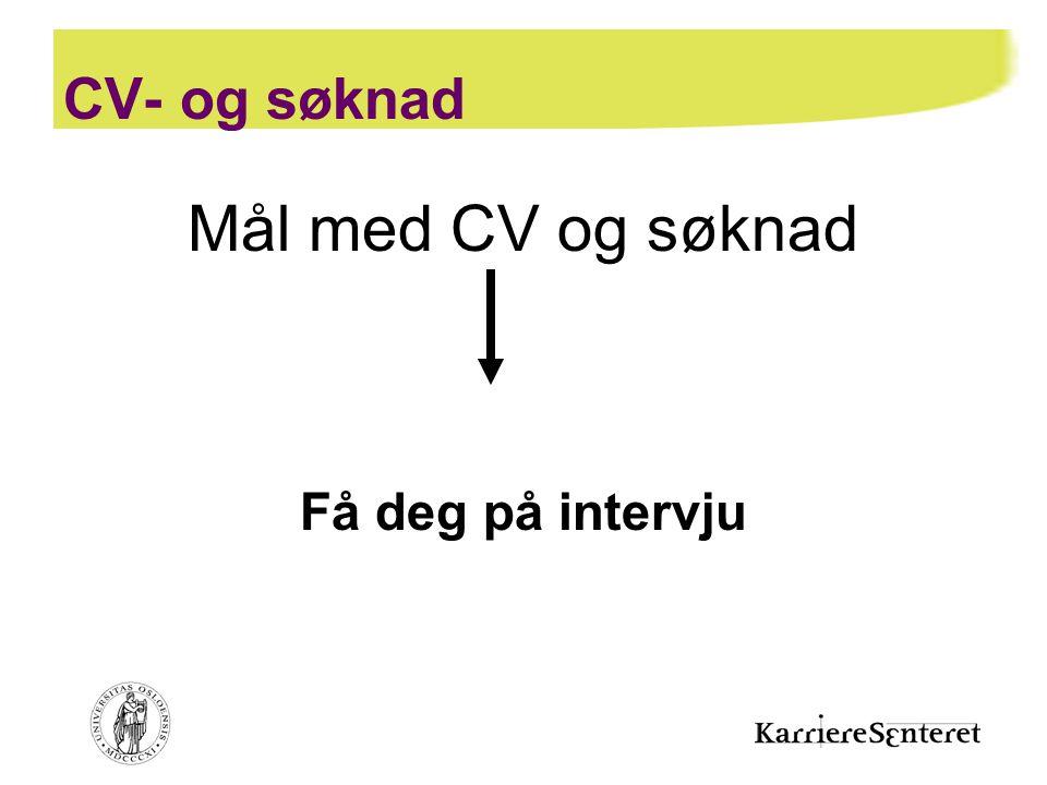 CV- og søknad Mål med CV og søknad Få deg på intervju