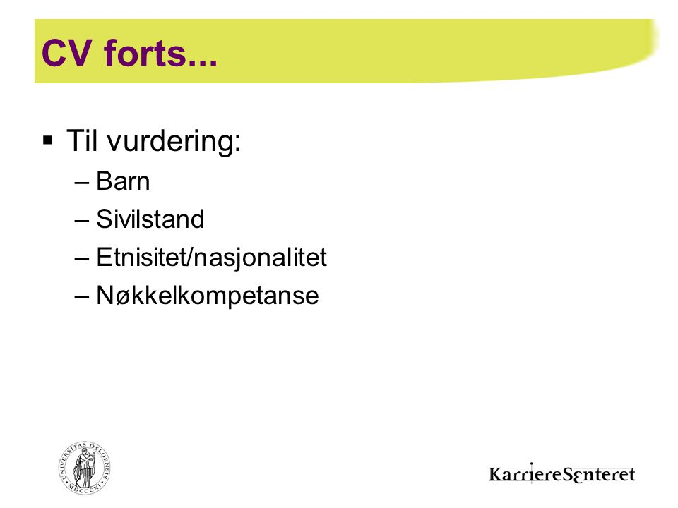 CV forts...  Til vurdering: –Barn –Sivilstand –Etnisitet/nasjonalitet –Nøkkelkompetanse