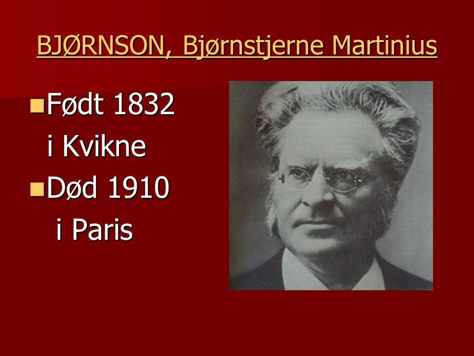 BJØRNSON, Bjørnstjerne Martinius BJØRNSON, Bjørnstjerne Martinius  Født 1832 i Kvikne i Kvikne  Død 1910 i Paris i Paris