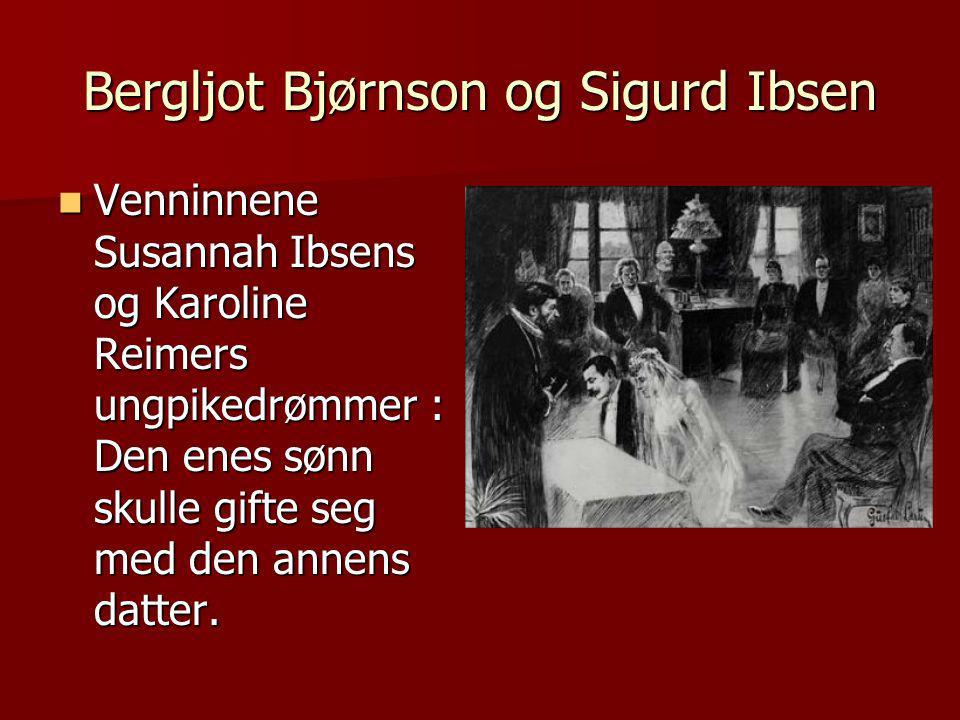 Bergljot Bjørnson og Sigurd Ibsen  Venninnene Susannah Ibsens og Karoline Reimers ungpikedrømmer : Den enes sønn skulle gifte seg med den annens datter.