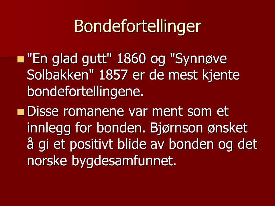 Bondefortellinger  En glad gutt 1860 og Synnøve Solbakken 1857 er de mest kjente bondefortellingene.