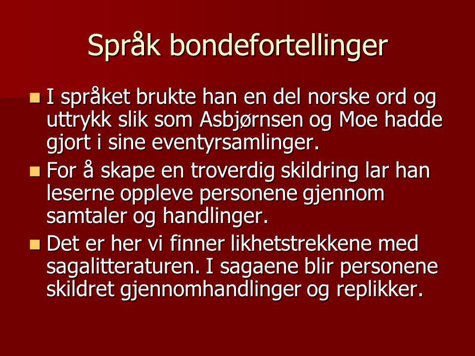 Språk bondefortellinger  I språket brukte han en del norske ord og uttrykk slik som Asbjørnsen og Moe hadde gjort i sine eventyrsamlinger.