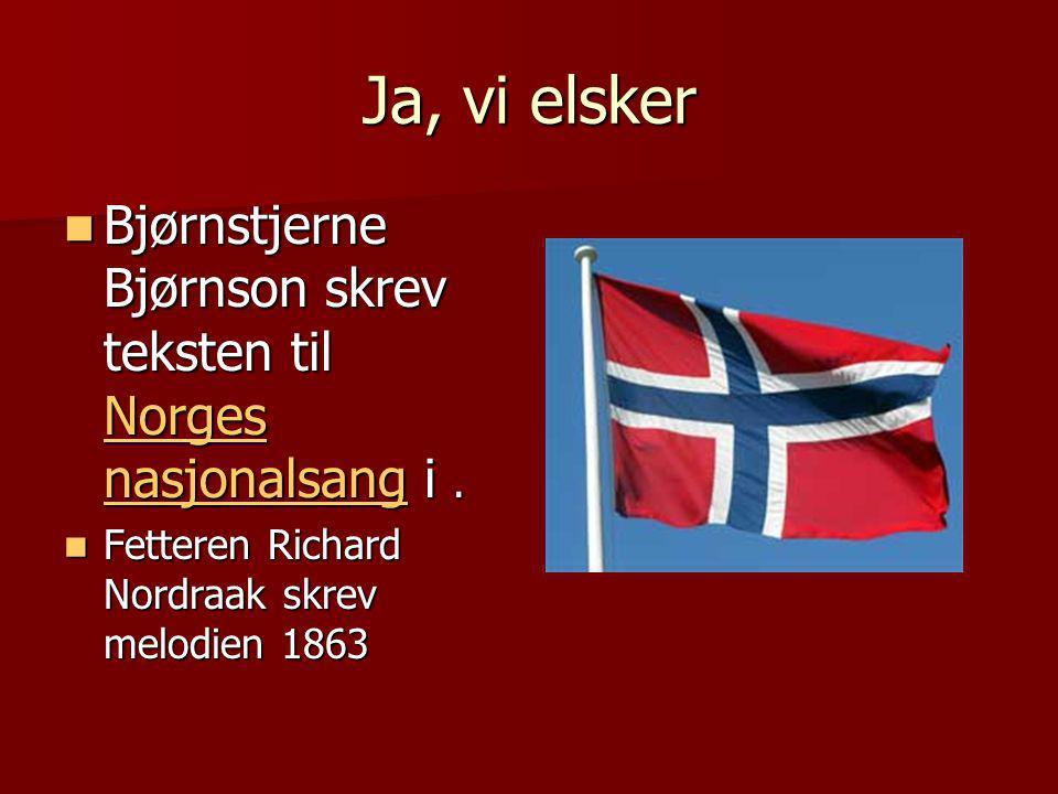Ja, vi elsker  Bjørnstjerne Bjørnson skrev teksten til Norges nasjonalsang i.