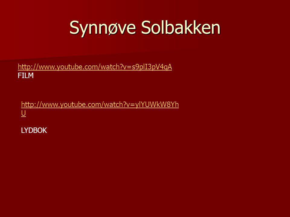 Synnøve Solbakken http://www.youtube.com/watch?v=s9plI3pV4qA FILM http://www.youtube.com/watch?v=ylYUWkW8Yh U LYDBOK