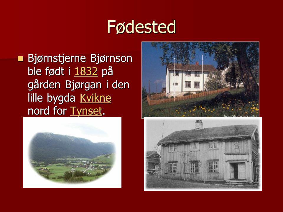 Fødested  Bjørnstjerne Bjørnson ble født i 1832 på gården Bjørgan i den lille bygda Kvikne nord for Tynset.