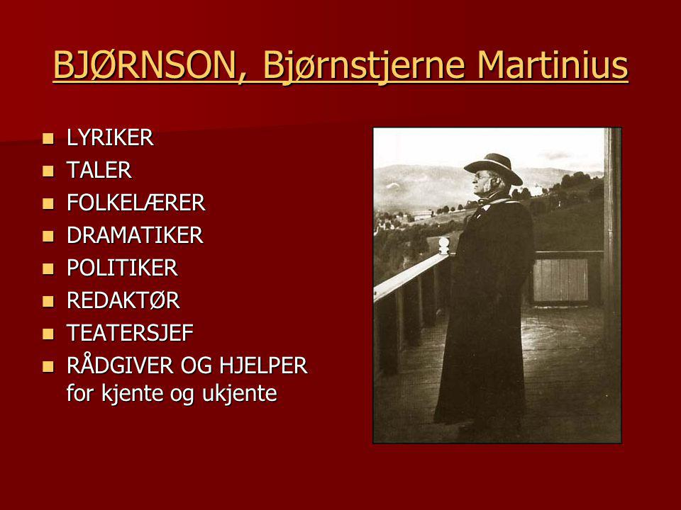 BJØRNSON, Bjørnstjerne Martinius BJØRNSON, Bjørnstjerne Martinius  LYRIKER  TALER  FOLKELÆRER  DRAMATIKER  POLITIKER  REDAKTØR  TEATERSJEF  RÅDGIVER OG HJELPER for kjente og ukjente