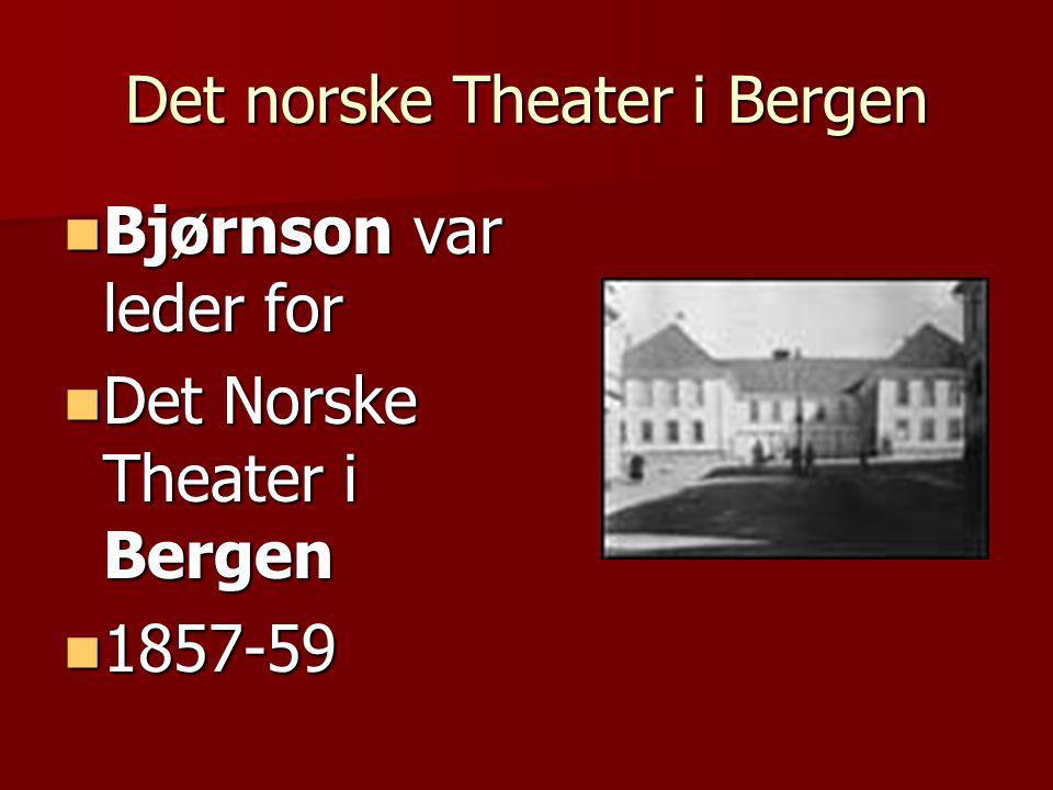 Det norske Theater i Bergen  Bjørnson var leder for  Det Norske Theater i Bergen  1857-59
