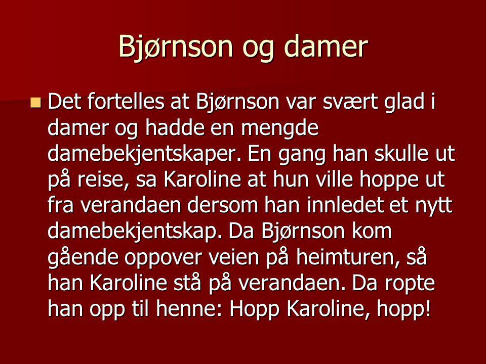 Bjørnson og damer  Det fortelles at Bjørnson var svært glad i damer og hadde en mengde damebekjentskaper.