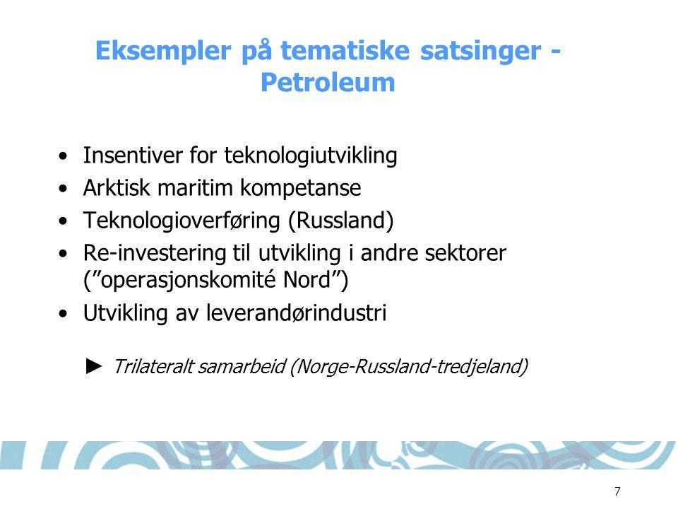 7 Eksempler på tematiske satsinger - Petroleum •Insentiver for teknologiutvikling •Arktisk maritim kompetanse •Teknologioverføring (Russland) •Re-inve