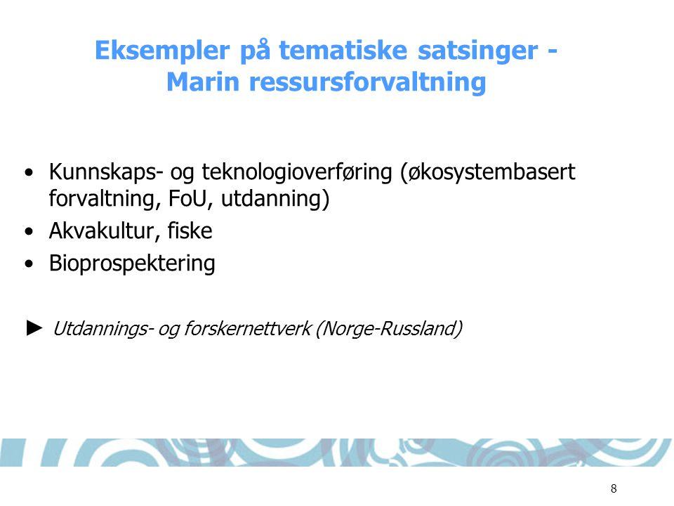 8 Eksempler på tematiske satsinger - Marin ressursforvaltning •Kunnskaps- og teknologioverføring (økosystembasert forvaltning, FoU, utdanning) •Akvaku