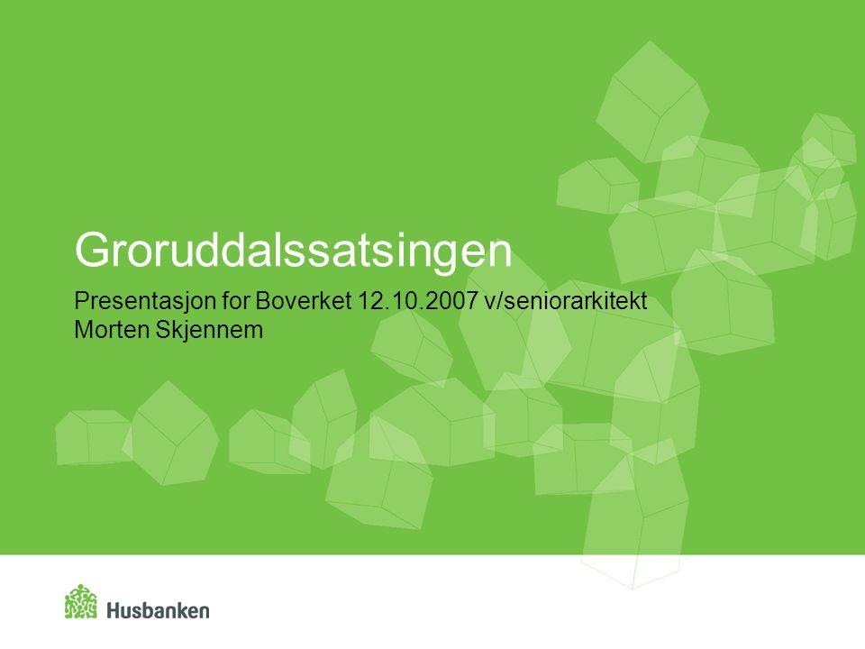 Groruddalssatsingen Presentasjon for Boverket 12.10.2007 v/seniorarkitekt Morten Skjennem