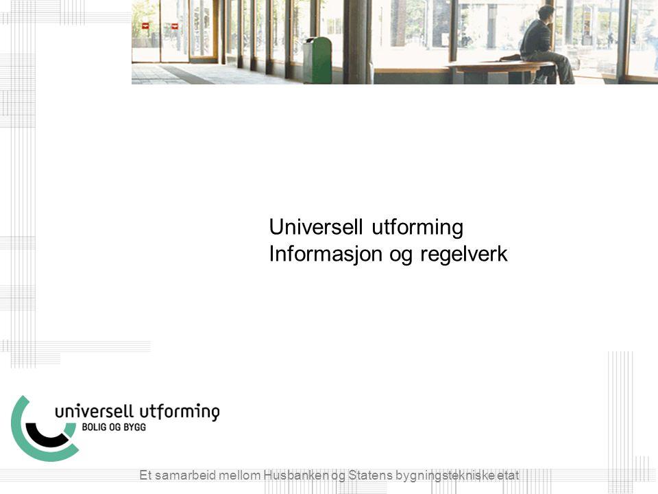 Et samarbeid mellom Husbanken og Statens bygningstekniske etat Universell utforming Informasjon og regelverk