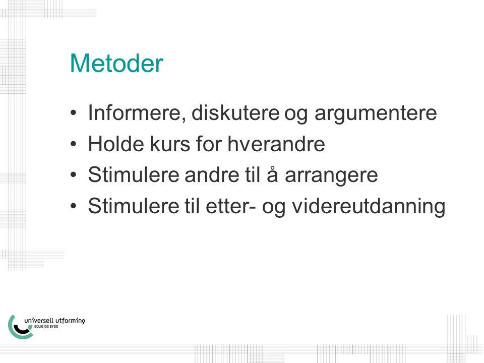 Metoder •Informere, diskutere og argumentere •Holde kurs for hverandre •Stimulere andre til å arrangere •Stimulere til etter- og videreutdanning