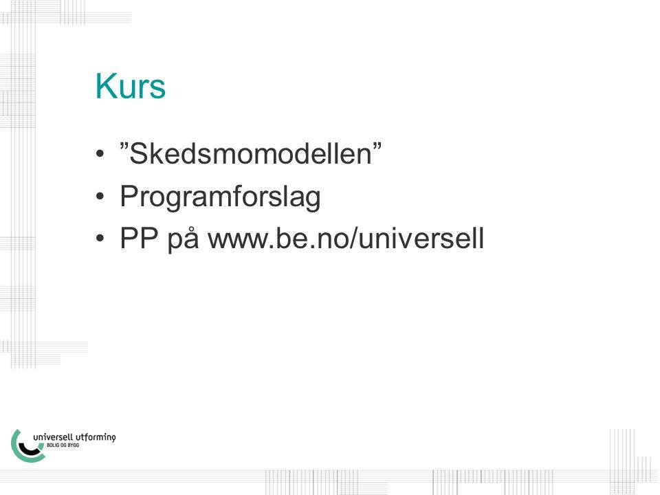 Kurs • Skedsmomodellen •Programforslag •PP på www.be.no/universell