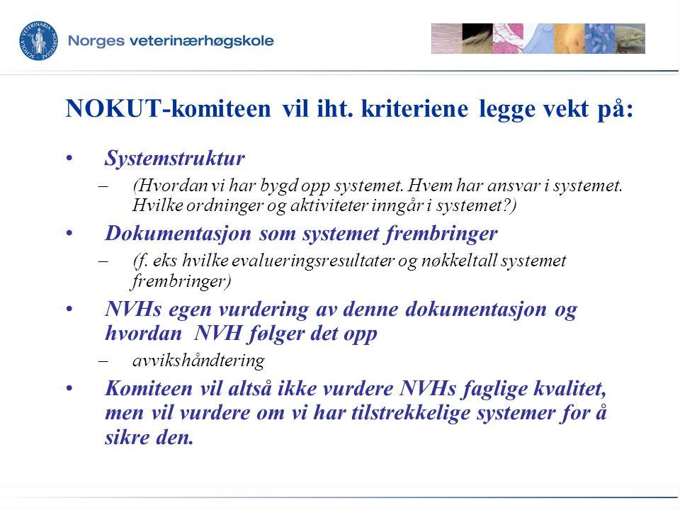 NOKUT-komiteen vil iht. kriteriene legge vekt på: •Systemstruktur –(Hvordan vi har bygd opp systemet. Hvem har ansvar i systemet. Hvilke ordninger og