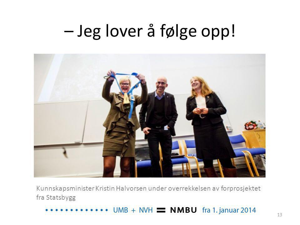 – Jeg lover å følge opp! Kunnskapsminister Kristin Halvorsen under overrekkelsen av forprosjektet fra Statsbygg 13