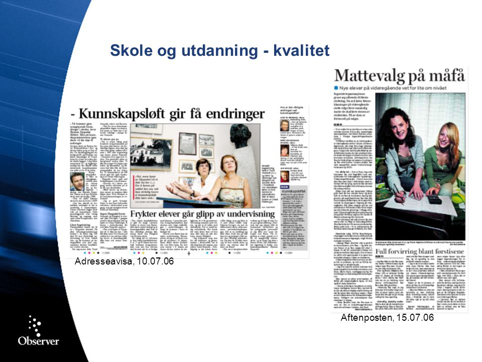 Skole og utdanning - kvalitet Adresseavisa, 10.07.06 Aftenposten, 15.07.06